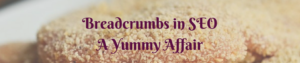 Breadcrumbs in SEO : A Yummy Affair